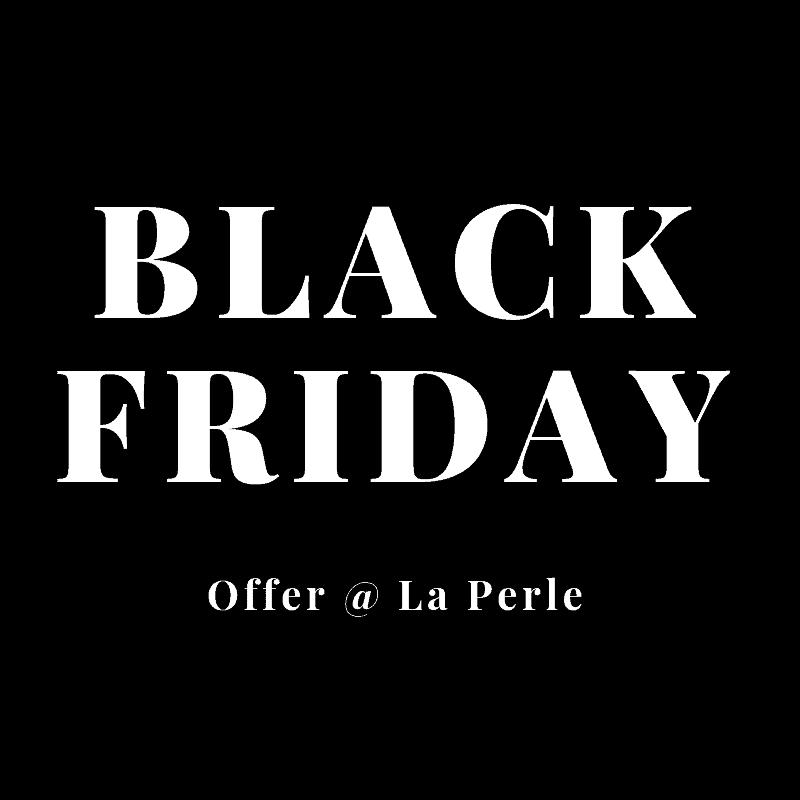 Special Black 'Friday' Offer @ La Perle
